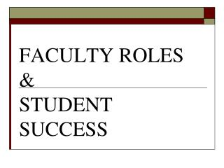 FACULTY ROLES &  STUDENT  SUCCESS
