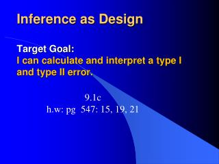 Inference as  Design Target Goal: I can calculate and interpret a type I and type II error.