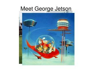 Meet George Jetson