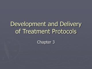Development and Delivery of Treatment Protocols