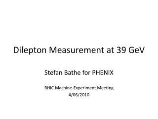 Dilepton  Measurement at 39  GeV