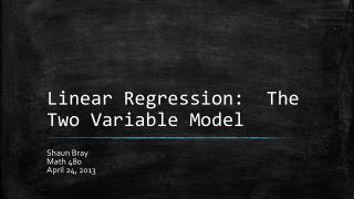 Linear Regression:  The Two Variable Model