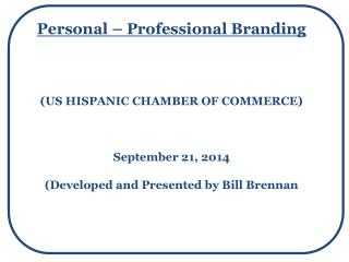 Personal � Professional Branding (US HISPANIC CHAMBER OF COMMERCE) September 21, 2014