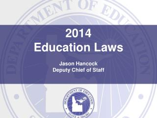 2014  Education Laws Jason Hancock Deputy Chief of Staff