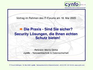 Vortrag im Rahmen des IT-Forums am 18. Mai 2005   Die Praxis - Sind Sie sicher?