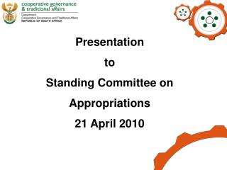 Presentation  to  Standing Committee on  Appropriations 21 April 2010