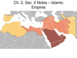 Ch. 2, Sec. 2 Notes – Islamic Empires