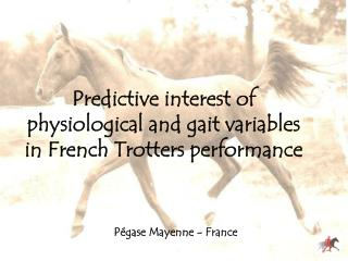 Predictive interest of  physiological and gait variables  in French Trotters performance