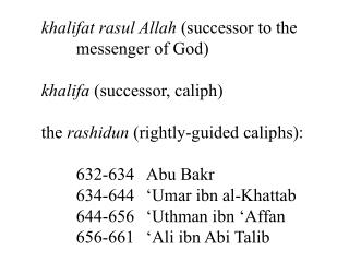 khalifat rasul Allah  (successor to the 	messenger of God) khalifa  (successor, caliph)