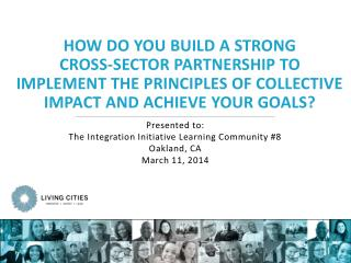 Presented to: The Integration Initiative Learning Community #8 Oakland, CA March 11, 2014
