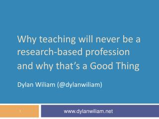 Why teaching will never be a research-based profession and why  that's a  Good  T hing