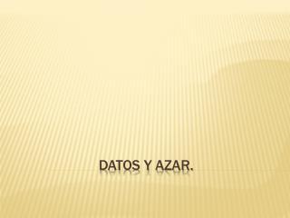 DATOS Y AZAR.