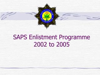 SAPS Enlistment Programme 2002 to 2005