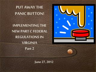 PUT AWAY THE PANIC BUTTON! IMPLEMENTING THE NEW PART C FEDERAL REGULATIONS IN VIRGINIA Part 2