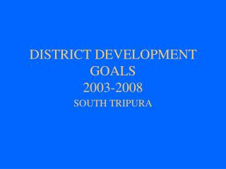 DISTRICT DEVELOPMENT GOALS 2003-2008