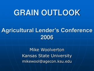 GRAIN OUTLOOK Agricultural Lender's Conference 2006