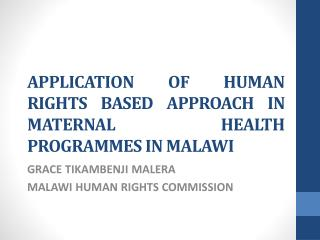 APPLICATION OF HUMAN RIGHTS BASED APPROACH IN MATERNAL   HEALTH PROGRAMMES IN MALAWI