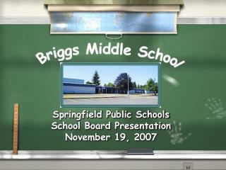 Springfield Public Schools School Board Presentation November 19, 2007