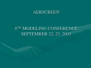 AERSCREEN   8 TH  MODELING CONFERENCE SEPTEMBER 22, 23  2005