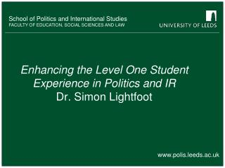 Enhancing the Level One Student Experience in Politics and IR Dr. Simon Lightfoot
