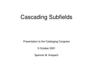 Cascading Subfields