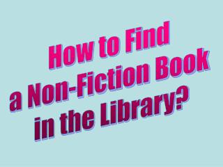 How to Find  a Non-Fiction Book  in the Library?