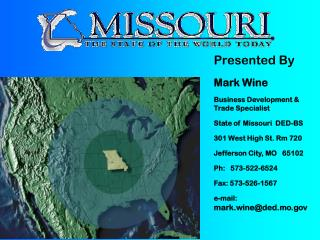 Presented By Mark Wine Business Development & Trade Specialist  State of Missouri  DED-BS