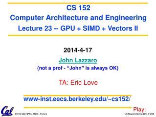 """2014-4-17 John Lazzaro (not a prof - """"John"""" is always OK)"""