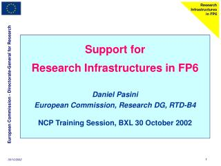 Support for Research Infrastructures in FP6 Daniel Pasini European Commission, Research DG, RTD-B4