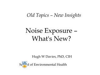 Old Topics � New Insights Noise Exposure �  What's New?
