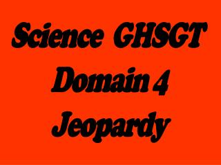 Science  GHSGT  Domain 4 Jeopardy