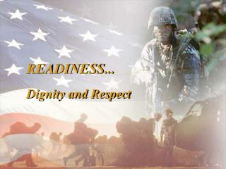 READINESS... Dignity and Respect