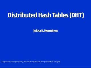 Distributed Hash Tables (DHT) Jukka K. Nurminen