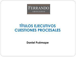 T�TULOS EJECUTIVOS CUESTIONES PROCESALES Daniel Pu�mape