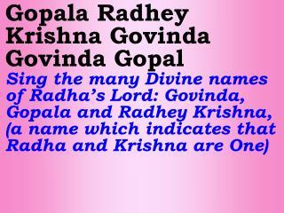 G ovinda Govinda Gopal - Sai Sing the Divine name Govinda Gopala Sai