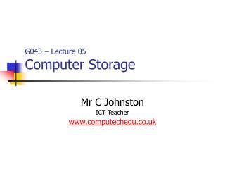 G043 – Lecture 05 Computer Storage