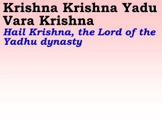 Krishna Krishna Yadu Vara Krishna Hail Krishna, the Lord of the Yadhu dynasty