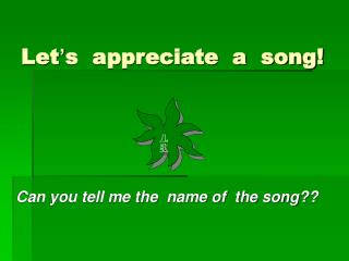 Let ' s  appreciate  a  song!