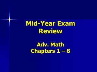 Mid-Year Exam  Review Adv. Math Chapters 1 – 8