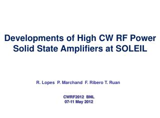 R. Lopes  P. Marchand  F. Ribero T. Ruan  CWRF2012  BNL 07-11 May 2012