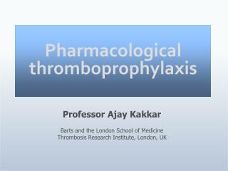 Pharmacological thromboprophylaxis