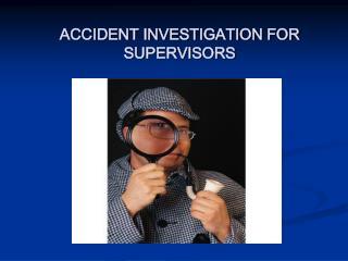 ACCIDENT INVESTIGATION FOR SUPERVISORS
