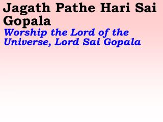 Jagath Pathe Hari Sai Gopala Worship the Lord of the Universe, Lord Sai Gopala
