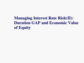 Managing Interest Rate Risk(II): Duration GAP and Economic Value of Equity
