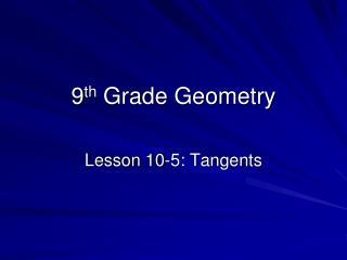 9 th  Grade Geometry