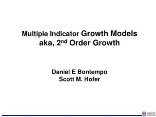 Multiple Indicator  Growth Models  aka, 2 nd  Order Growth Daniel E Bontempo Scott M. Hofer