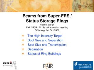Beams from Super-FRS / Status Storage Rings Helmut Weick EXL / R3B / ELISe collaboration meeting