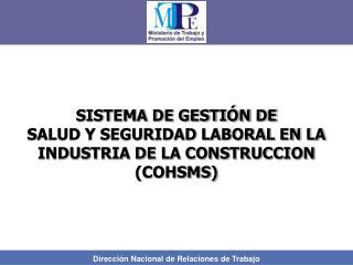 SISTEMA DE GESTI�N DE SALUD Y SEGURIDAD LABORAL EN LA INDUSTRIA DE LA CONSTRUCCION (COHSMS)