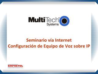 Seminario vía Internet Configuración de Equipo de Voz sobre IP