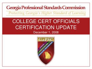 COLLEGE CERT OFFICIALS                                  CERTIFICATION UPDATE December 1, 2008